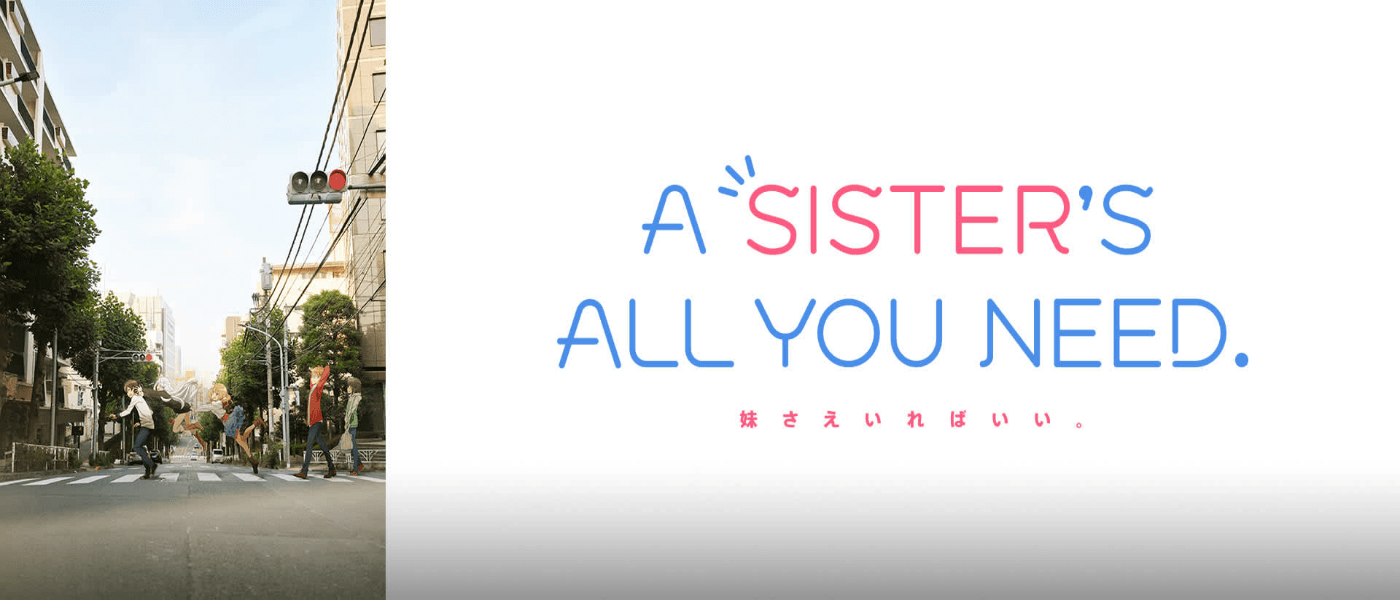 "English Dub Review: A Sister's All You Need: ""Becoming the Protagonist is All You Need"""