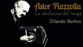 Astor Piazzolla. La revolución del tango