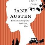 Jane Austen – eine Entdeckungsreise durch ihre Welt