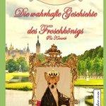 Die Saga der wahrhaften Märchen: Die wahrhafte Geschichte des Froschkönigs