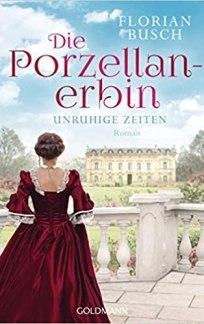 Busch, Florian: Die Porzellanerbin – Unruhige Zeiten