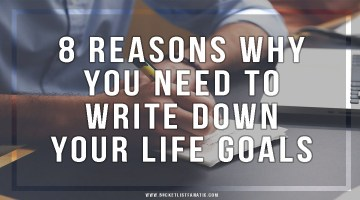 8 Reasons Why You Need to Write Down Your Life Goals