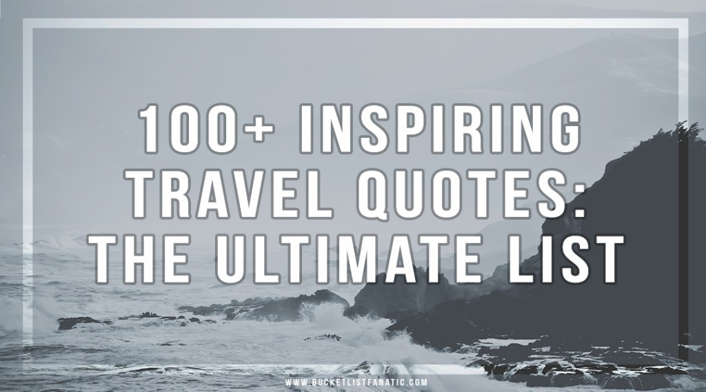100+ Inspiring Travel Quotes: The Ultimate List - Bucket List Fanatic