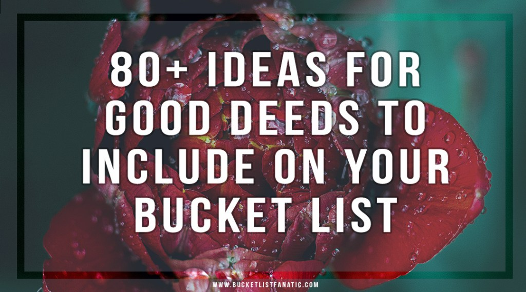 80+ Good Deeds Bucket List - Bucket List Fanatic