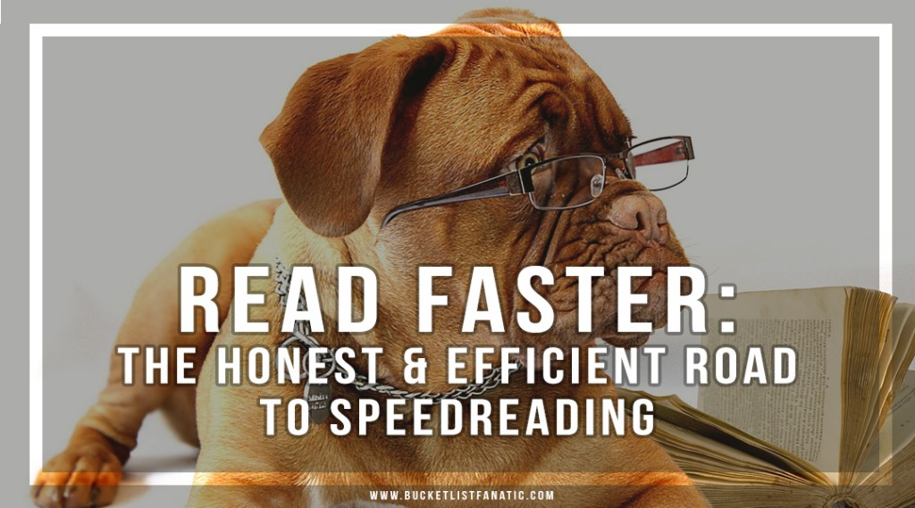 Read Faster: The Honest and Efficient Road to Speedreading - Bucket List Fanatic