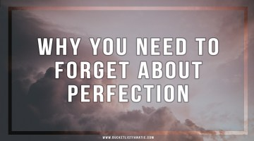 Why You Need to Forget About Perfection