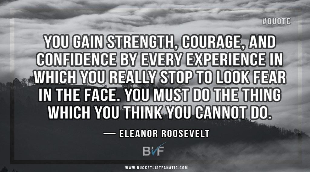 You gain strength, courage, and confidence by every experience in which you really stop to look fear in the face. You must do the thing which you think you cannot do. - A quote by Eleanor Roosevelt