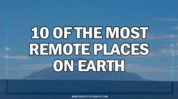 10 of the Most Remote Places on Earth