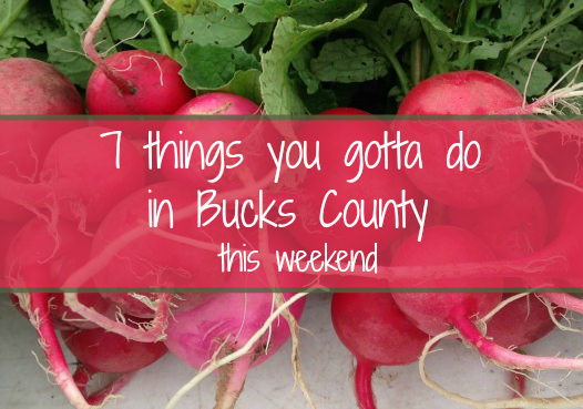 7 things you gotta do in Bucks this weekend (April 27-29)