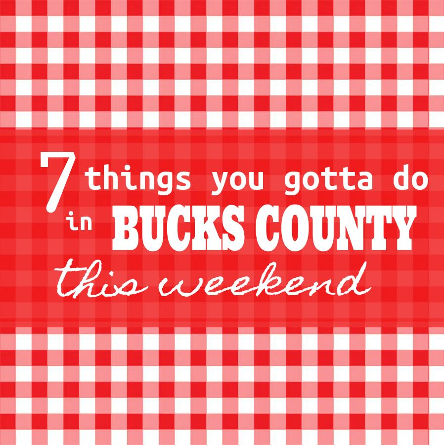 7 things you gotta do in Bucks this weekend (June 22-25)