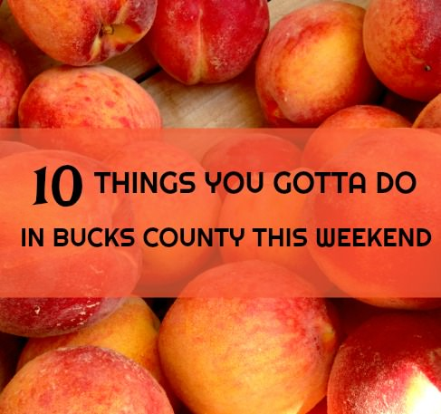 10 things you gotta do in Bucks this weekend (July 13-16)