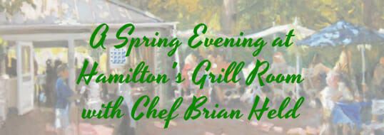 A Spring Evening at Hamilton's Grill Room with Chef Brian Held