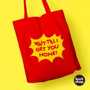 Wait Till I Get You Home - Noel's House Party inspired Tote Bag