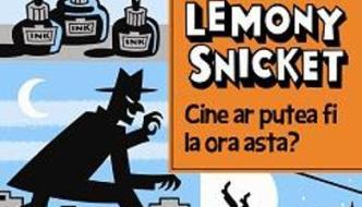 Cine ar putea fi la ora asta? -Lemony Snicket
