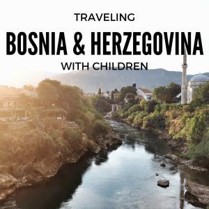 Bosnia and Herzegovina with kids