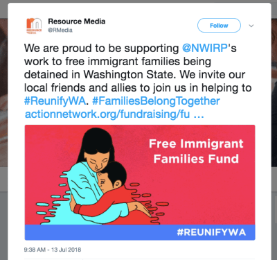 "A tweet from Resource Media reads: ""We are proud to be supporting @NWIRP's work to free immigrant families being detained in Washington State. We invite our local friends and allies to join us in helping to #ReunifyWA. #FamiliesBelongTogether [link to donate]. A bright red, brown, and blue illustration shows a mother and child embracing, reading ""Free Immigrant Families Fund."""