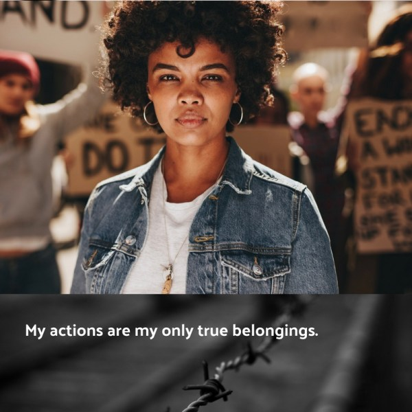 "A thin, young, medium-skin-toned Black woman with natural hair looks squarely and confidently into the camera, with a blurred background of people carrying cardboard protest signs. Underneath, black-and-white barbed wire image with white text reads: ""My actions are my only true belongings."""