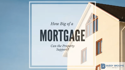 How Big of a Mortgage Can the Property Support?