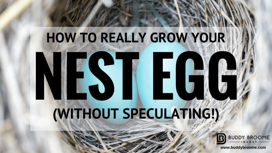 How to Really Grow Your Nest Egg (Without Speculating!)