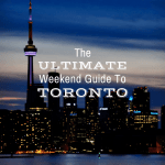 The Ultimate Weekend Guide To Toronto