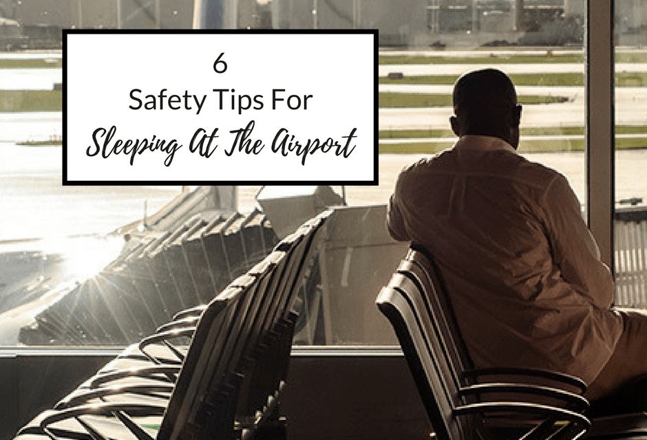 6 Safety Tips For Sleeping At The Airport