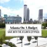 Atlanta On A Budget – Save With The Atlanta CityPASS