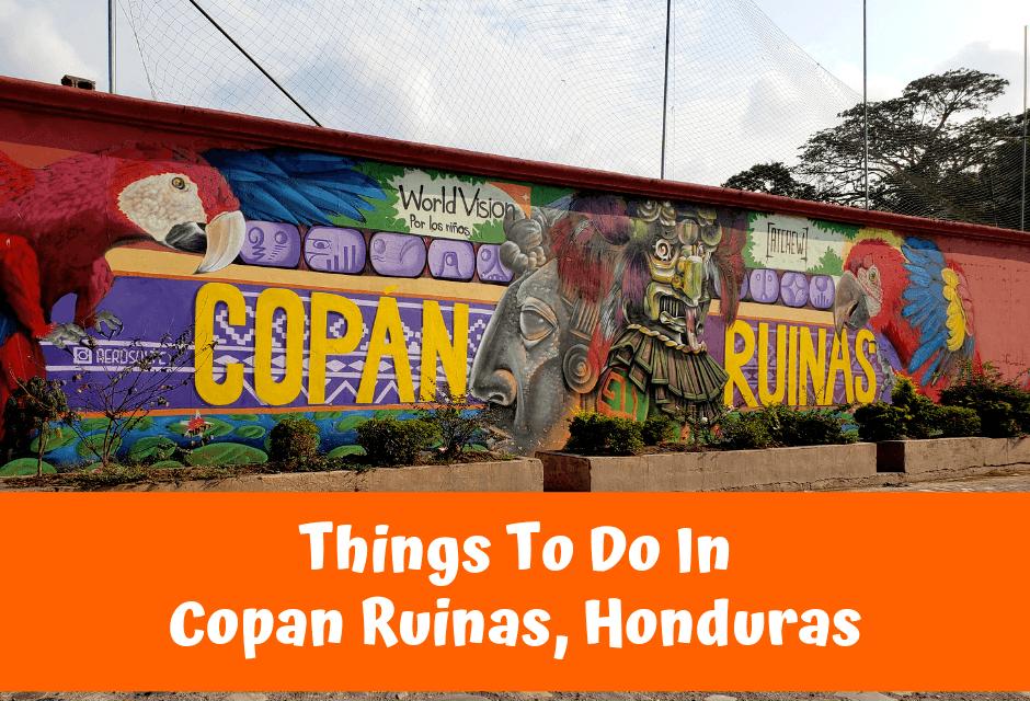 Things To Do In Copan Ruinas, Honduras