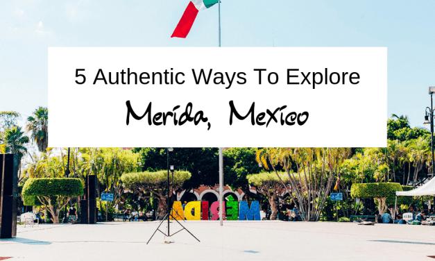 5 Authentic Ways To Explore Merida, Mexico