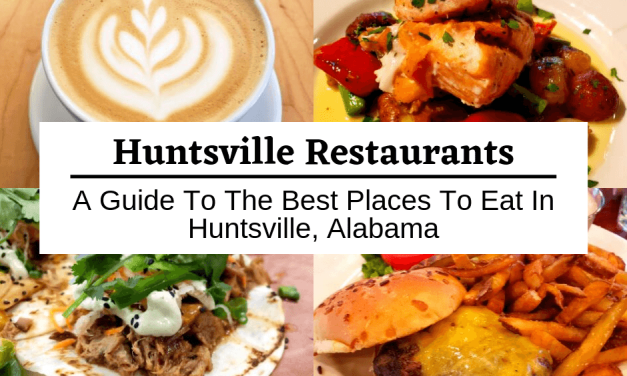 Huntsville Restaurants: A Guide To The Best Places To Eat In Huntsville, Alabama