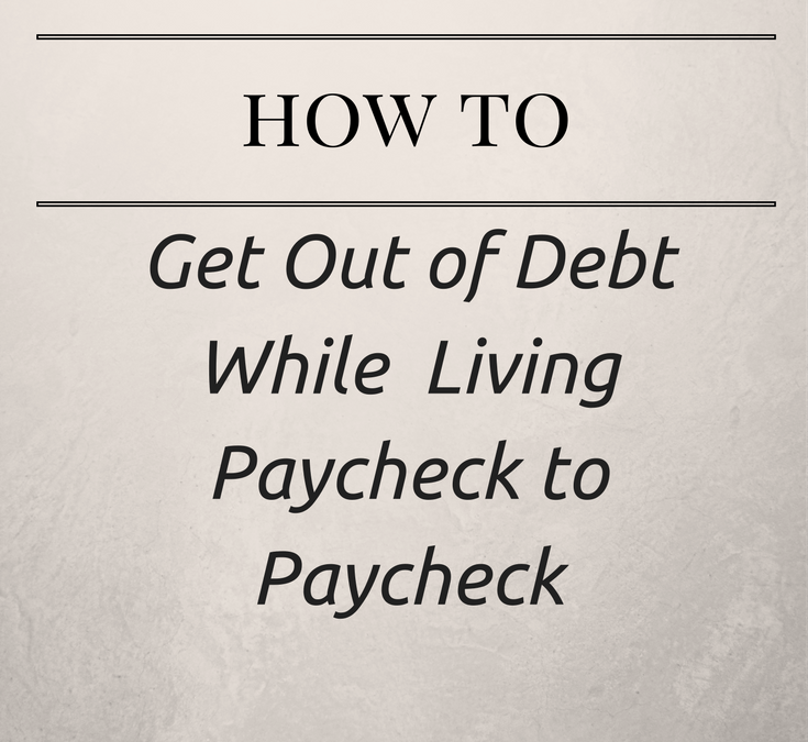 Get Out of Debt While Living Paycheck to Paycheck