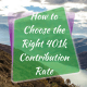 Choose the Right 401k Contribution Rate