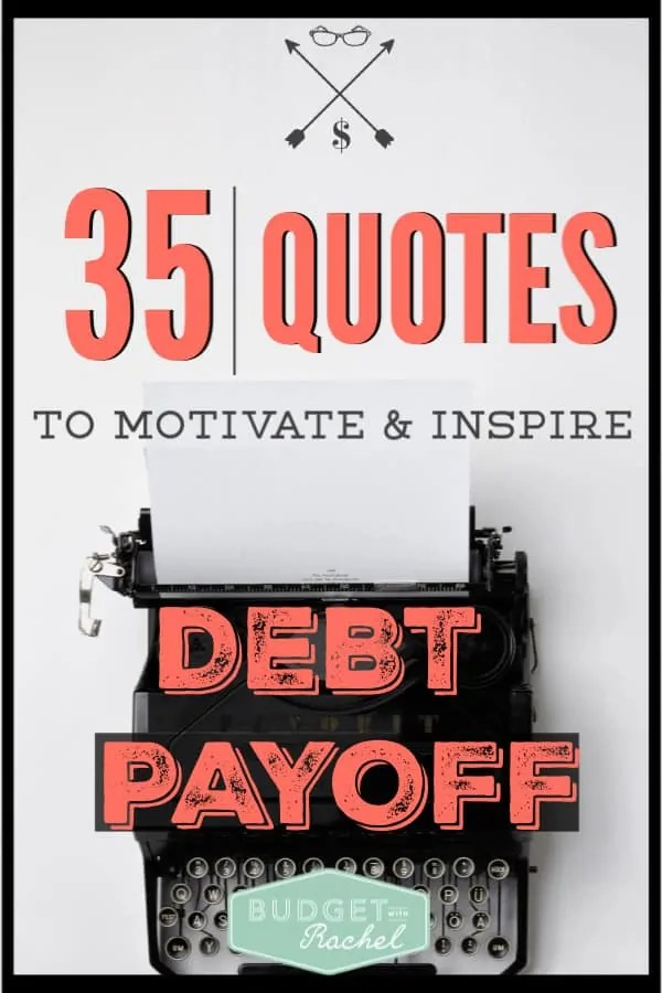Need some inspiration for debt payoff? Use these 35 quotes to stay motivated on your journey to financial freedom. Becoming debt free can be a challenge, use these inspiring quotes to keep you on the right track throughout your journey! #debtfree #debtpayoff #financialfreedom