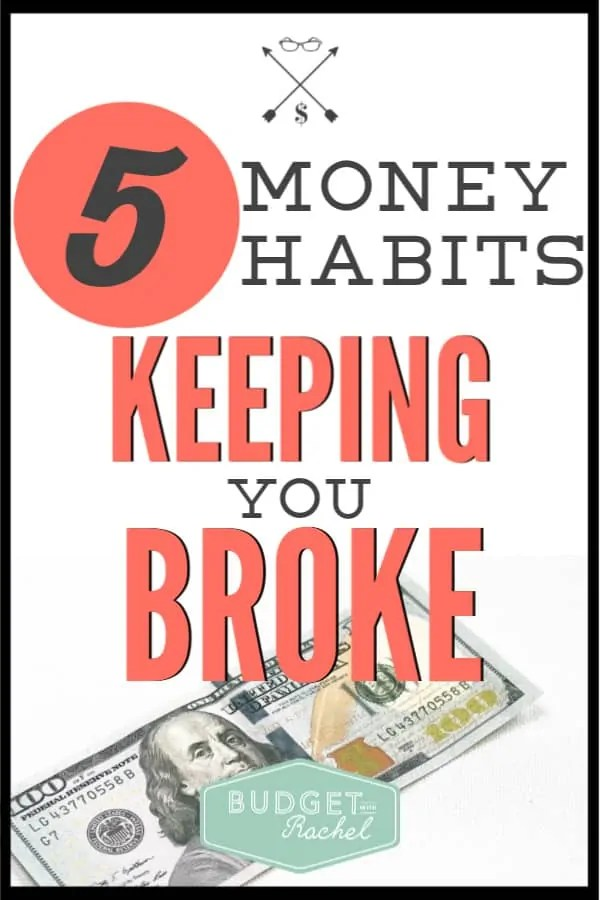 If you are struggling to get your finances in order and actually start getting ahead with money, you may be doing one of these bad money habits. Stop being broke and start taking control of your money. Learn the 5 money habits you need to quit today! #budget #budgettips #financetips