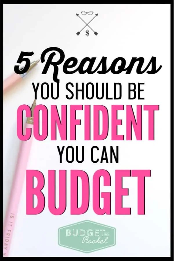 If you are struggling to budget or feel like you can't do it, just stop. Here are 5 reasons to show you that you can definitely budget with confidence. A budget will help you get your financial life back on track. We all want financial freedom and these budgeting tips can help you get there. Stop being afraid, and instead, start trusting your personal finance skills! #budget #budgettips #freeprintables