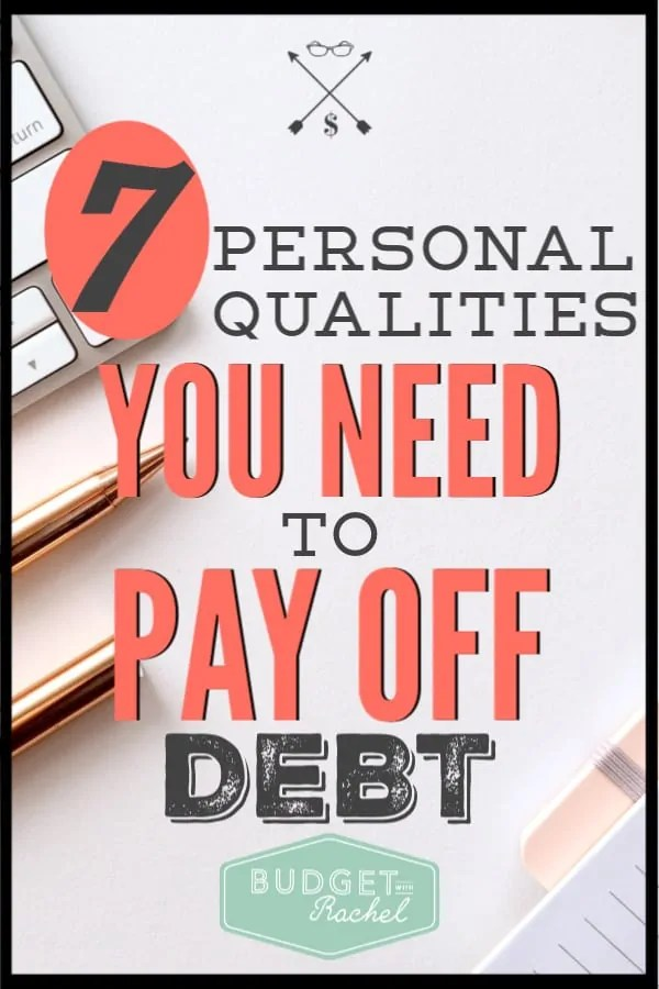 Do you have what it takes to get out of debt? Find out if you have the qualities that it will take to stick with debt payoff and achieve financial freedom. These 7 key things can make the difference between success and failure. #debtpayoff #debtfree #financialfreedom #freeprintables