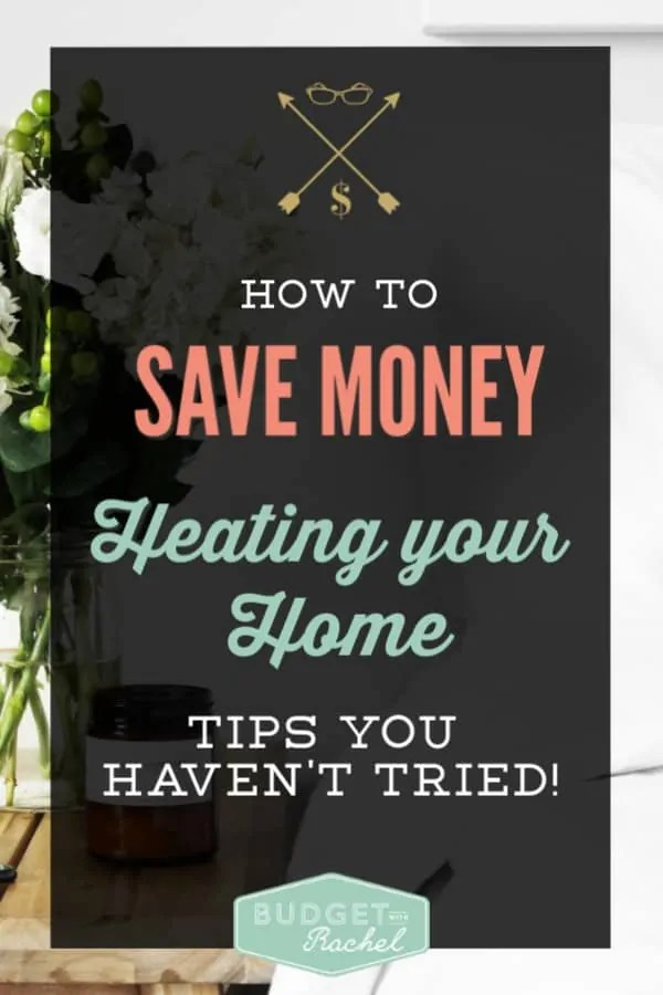 Simple tips to save money heating your home | 7 heating your home hacks to save money | save money tips | money saving hacks | how to heat your home efficiently and lower your heating costs | budgeting for heating costs #moneysavingtips #savemoney #money #frugalliving