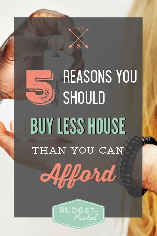 Buy less house than you can afford for these 5 reasons | save money by buying less house than you can afford | live below your means with your home purchase | first time home buyer tips | home purchase tips | home purchase checklist | budgeting for your home | how much house can you afford? | benefits of buying a cheaper house #homebuyertips #homebuying #house #financetips #budgettips #freeprintables