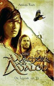 Die Wächter von Avalon Die Legende von yr Amanda Koch