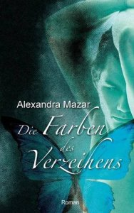 Die Farben des Verzeihens Alexandra Mazar