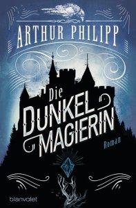 Die Dunkelmagierin - Arthur Philipp