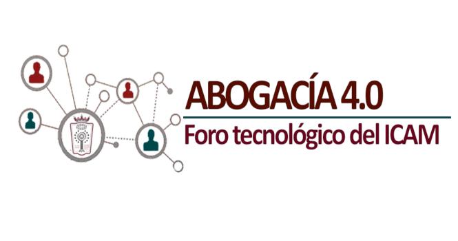 El nuevo Foro tecnológico del ICAM Abogacía 4.0 empieza el próximo miércoles