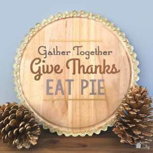 Thanksgiving Wooden Pie Sign with Adhesive Foil