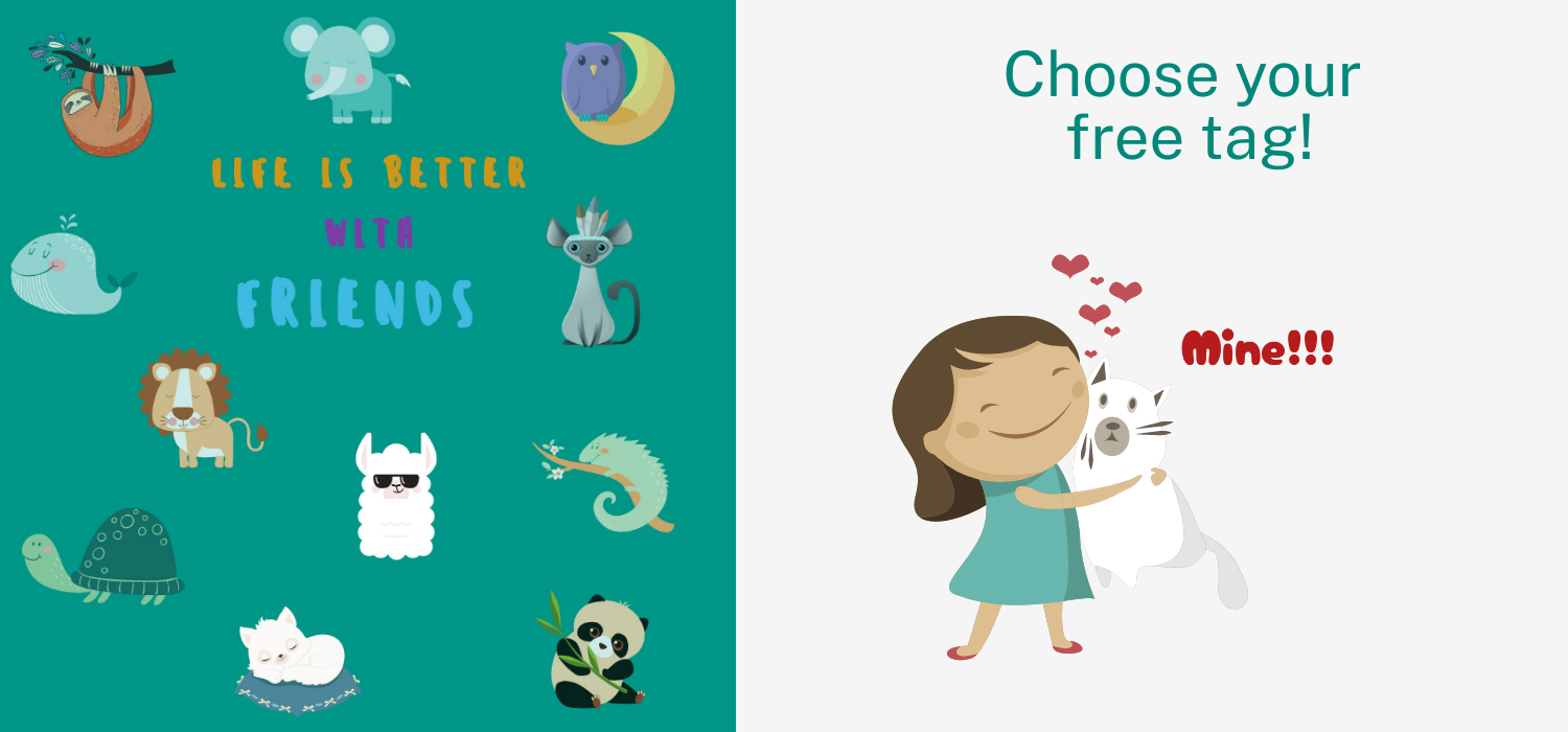 Choose your free tag! Life is better with friends.