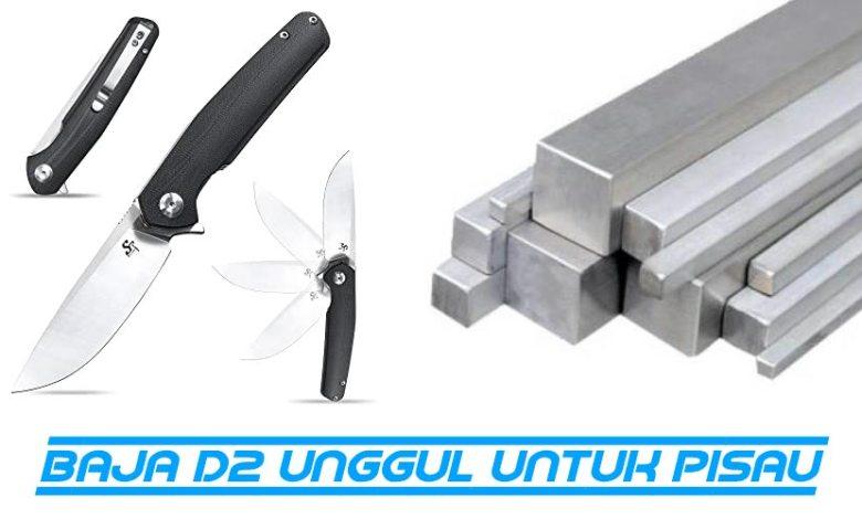 keunggulan baja d2 untuk pisau