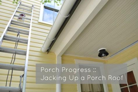 Porch Progress: Jacking Up a Porch Roof