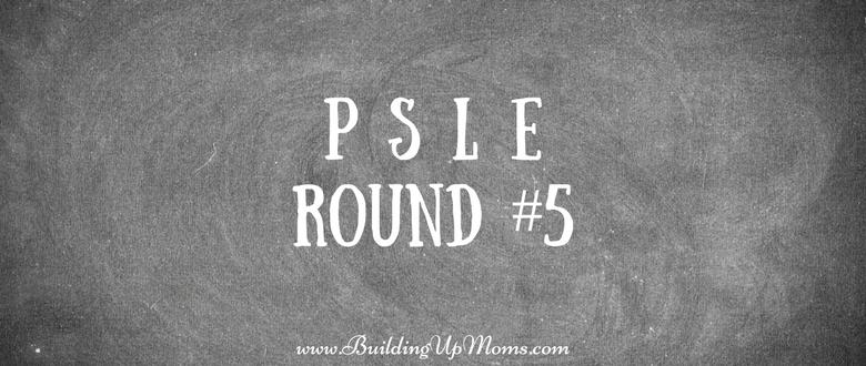 PSLE Round 5