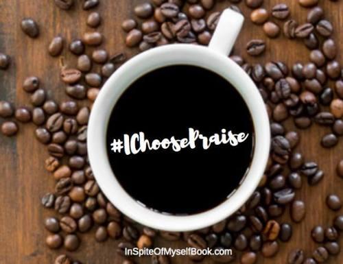 Choosing praise is not easy but it brings great rewards as Katie shares in her book In Spite Of Myself