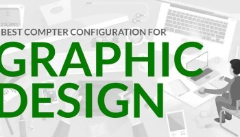 Best Computer Configuration for Graphic Design 2020