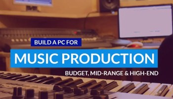 Build a PC for Music Production