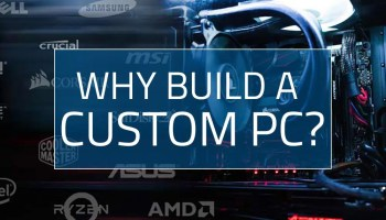 Why build a Custom PC